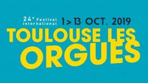 Toulouse les Orgues se déroulera du 1er au 13 octobre 2019